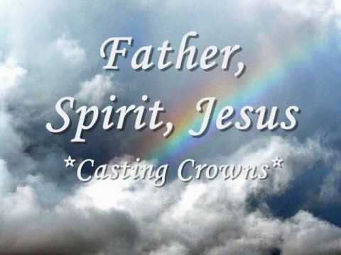 Lyrics for Father, Spirit, Jesus by Casting Crowns