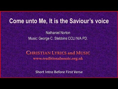 Come Unto Me, It Is the Saviour's Voice song lyrics by Nathaniel Norton, music George C. Stebbins