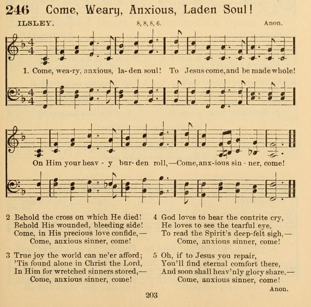 Come, weary, anxious, laden soul, To Jesus come, and be made whole; On Him your heavy burden roll— Come, anxious sinner, come!